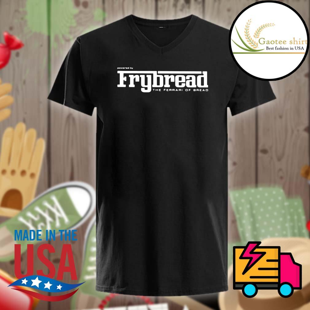 Powered by Frybread the Ferrari Of Bread shirt