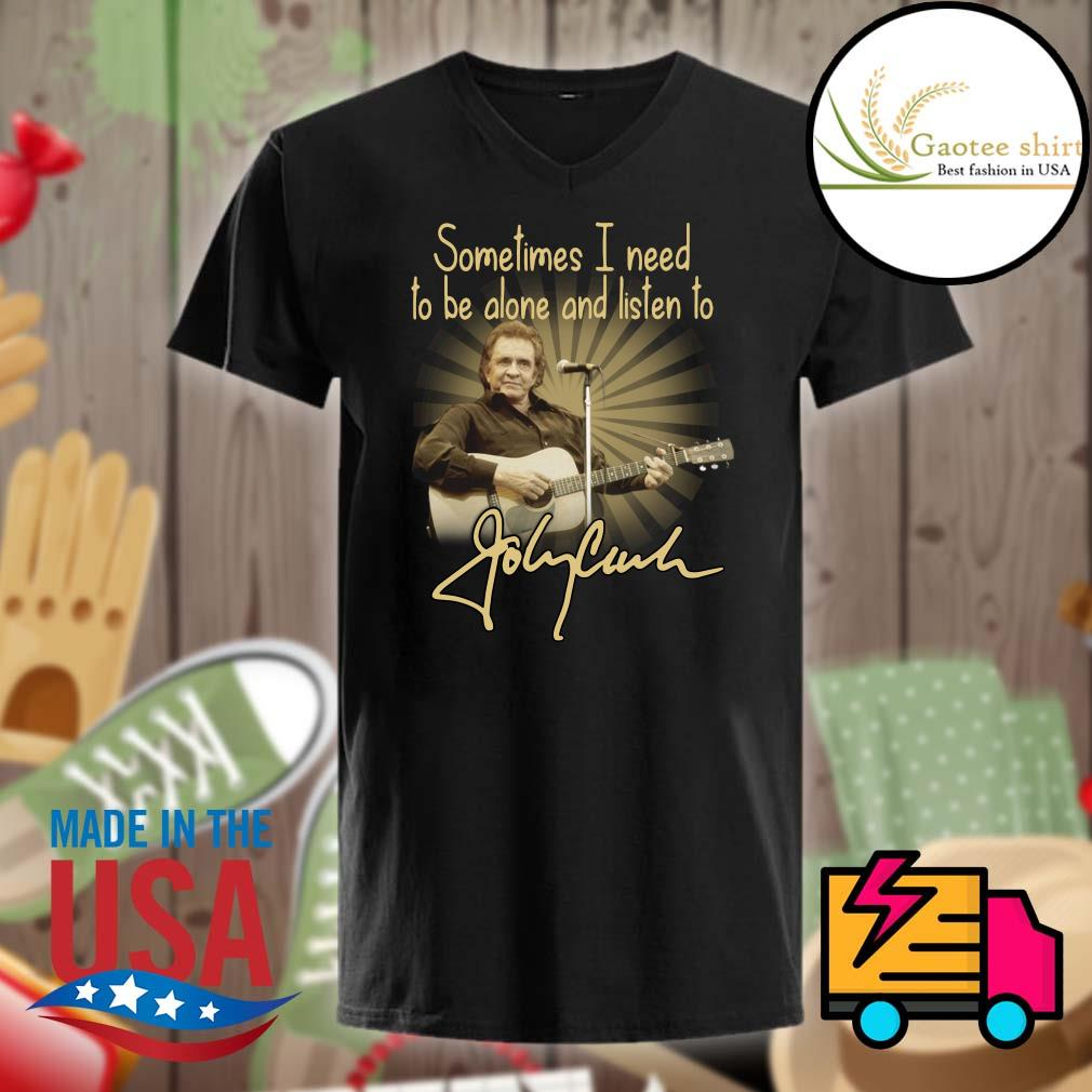 Sometimes I need to be alone listen to Johnny Cash signature shirt