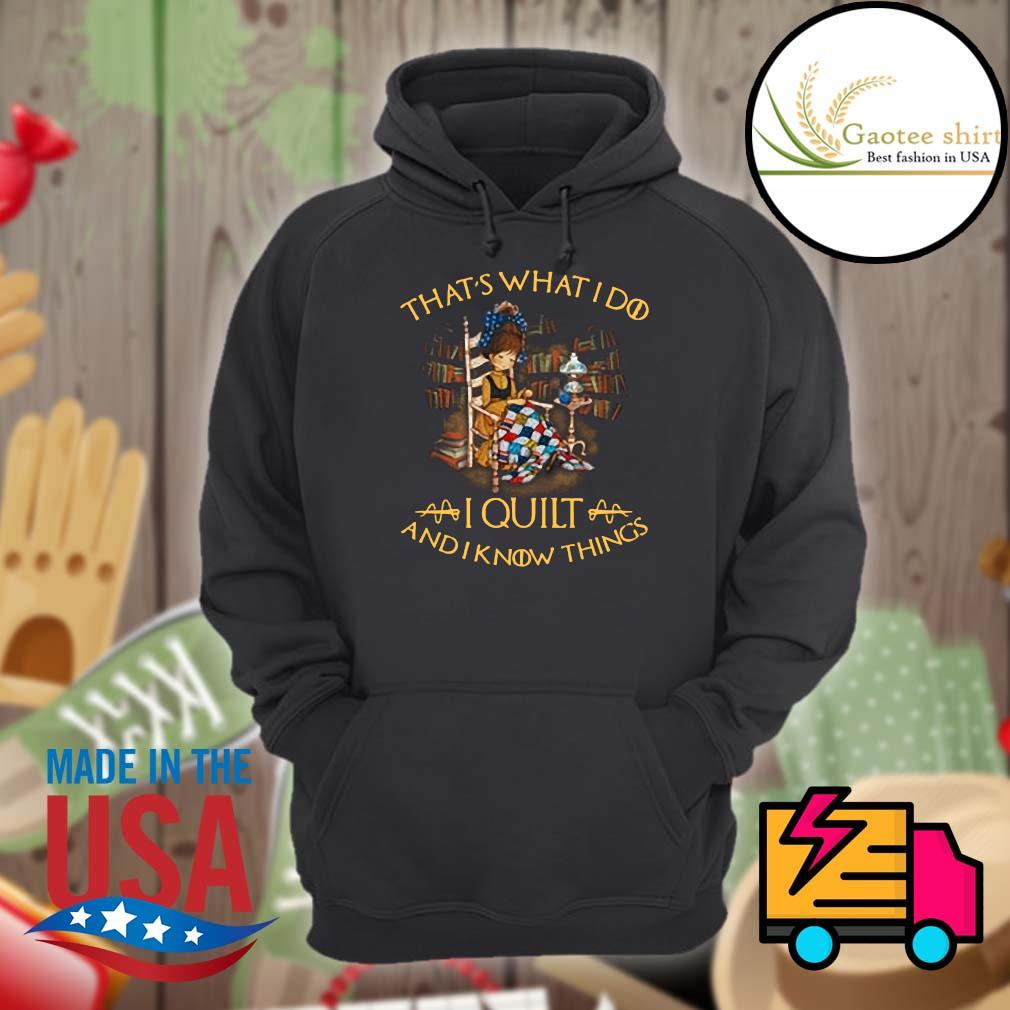 That's what I do I quilt and I know things s Hoodie