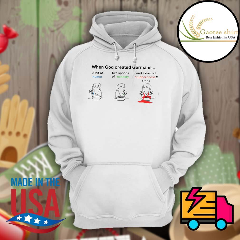 When God created Germans a bit of humor two spoons of honesty and a dash of stubbornness oops s Hoodie