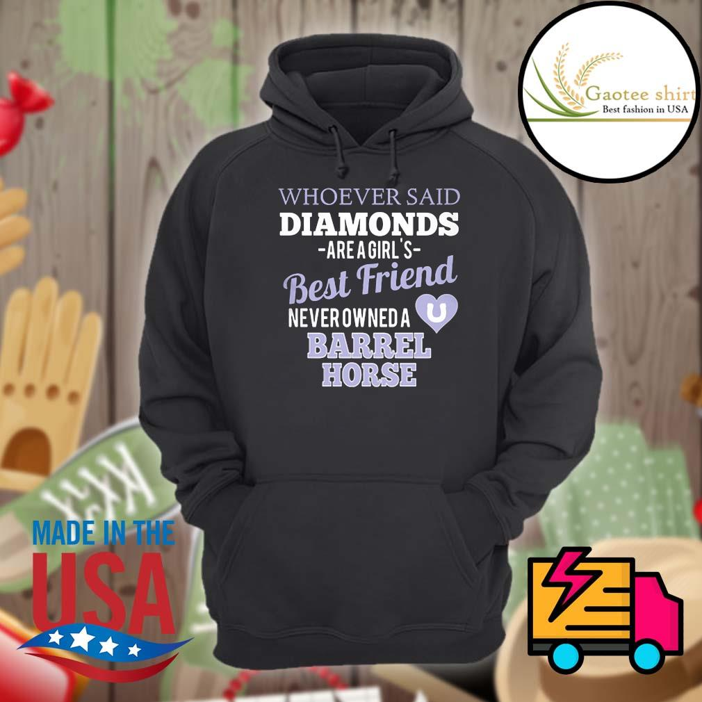 Whoever said diamonds are a girl's best friend never owned a barrel horse s Hoodie